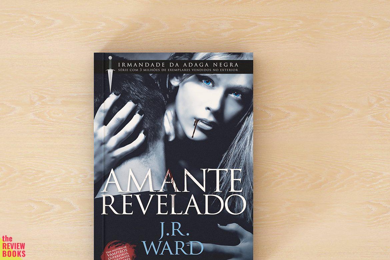 AMANTE REVELADO | J. R. WARD | THEREVIEWBOOKS.COM.BR