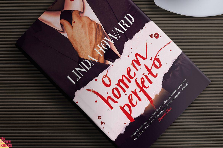 O HOMEM PERFEITO | LINDA HOWARD | THEREVIEWBOOKS.COM.BR