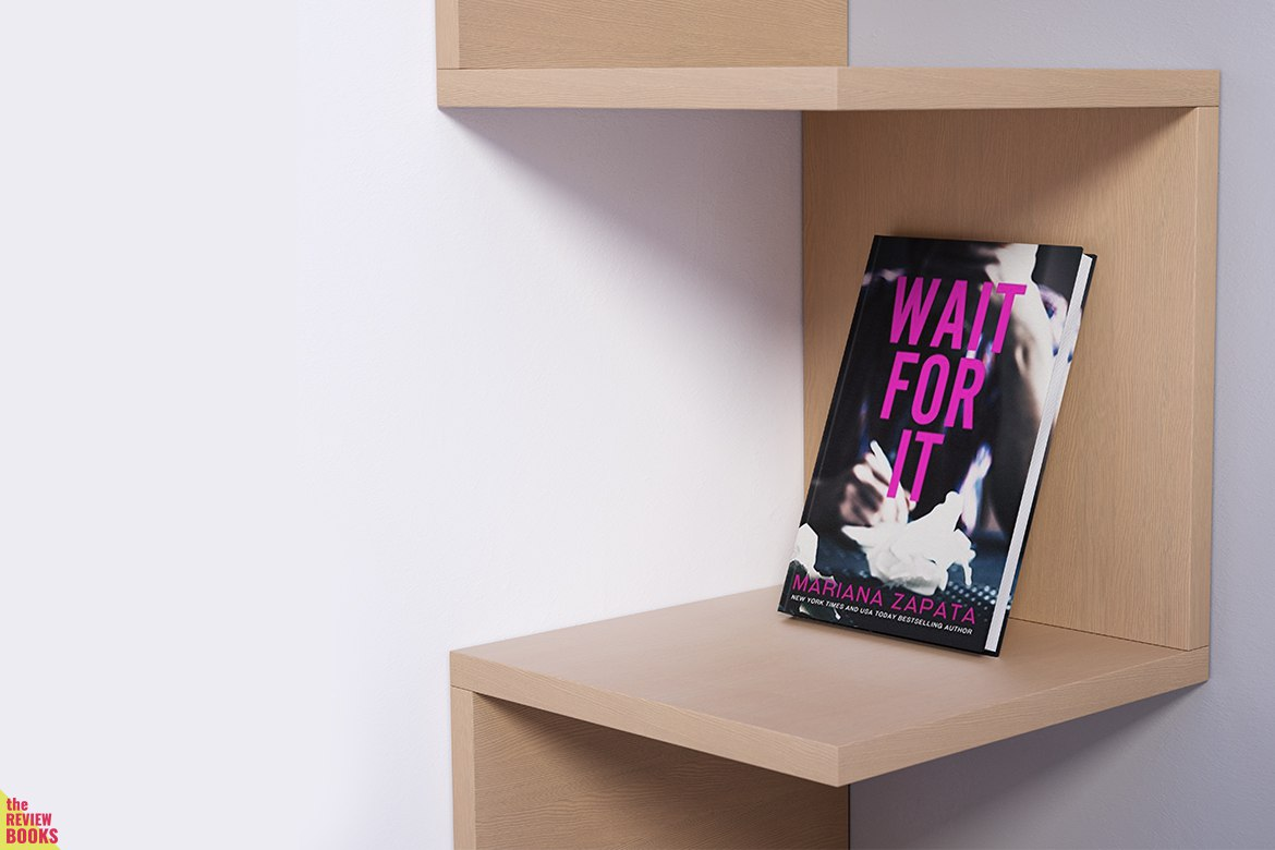 RESENHA: WAIT FOR IT | MARIANA ZAPATA | THEREVIEWBOOKS.COM.BR