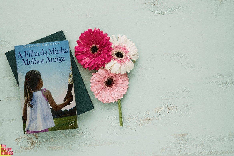 A FILHA DA MINHA MELHOR AMIGA | DOROTHY KOOMSON | THEREVIEWBOOKS.COM.BR