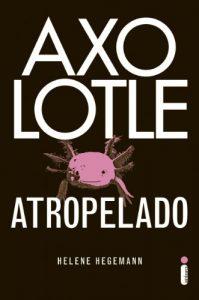 AXOLOTLE ATROPELADO | HELENE HEGEMANN | THEREVIEWBOOKS.COM.BR
