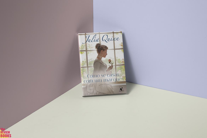 COMO SE CASAR COM UM MARQUÊS | JULIA QUINN | THEREVIEWBOOKS.COM.BR