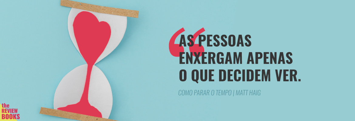 COMO PARAR O TEMPO | MATT HAIGH | THEREVIEWBOOKS.COM.BR