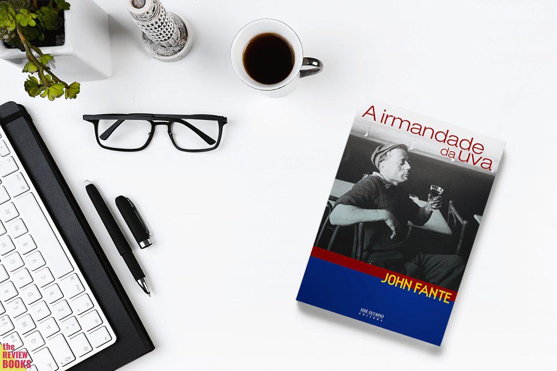 IRMANDADE DA UVA | JOHN FANTE | THEREVIEWBOOKS.COM.BR
