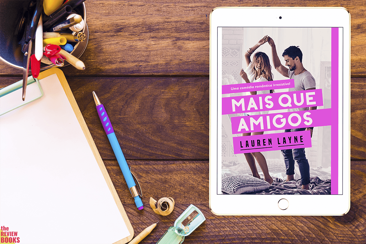 LOVE UNEXPECTEDLY #1 MAIS QUE AMIGOS | LAUREN LAYNE | THEREVIEWBOOKS.COM.BR
