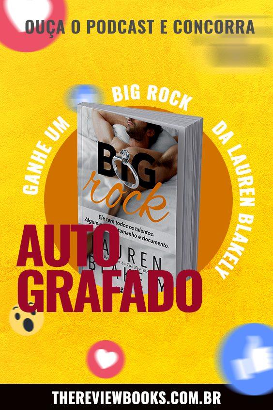 Ouça o podcast e concorra a um exemplar de Big Rock autografado pela autora Lauren Blakely.