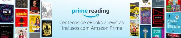 PRIME READING: APROVEITE CENTENAS DE EBOOKS E REVISTAS GRÁTIS