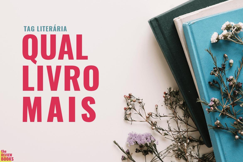 QUAL LIVRO MAIS | TAG LITERÁRIA | THEREVIEWBOOKS.COM.BR
