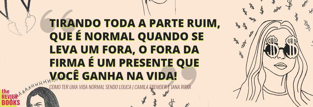 COMO TER UMA VIDA NORMAL SENDO LOUCA | CAMILA FREMDER E JANA ROSA | THEREVIEWBOOKS.COM.BR